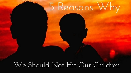 5 Reasons why we shouldn't hit our children