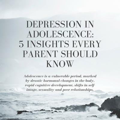 Depression and Adolescence: 5 Insights Every Parent Needs to Know
