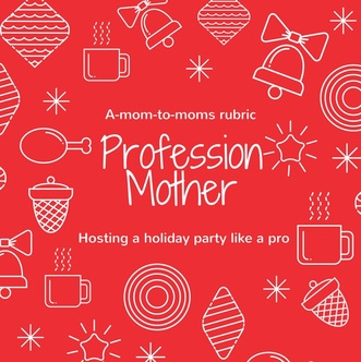 How to host a holiday party like a pro and be the best mom ever