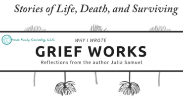 Why I Wrote Grief Works: Reflections From the Author Julia Samuel