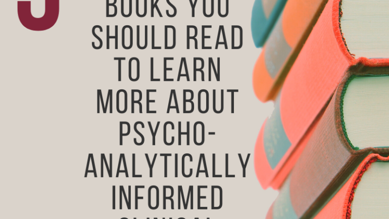 5 Books You Should Read to Learn More About Psychoanalytically Informed Clinical Work