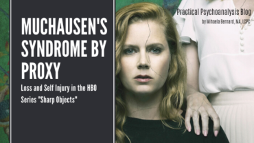 "Munchausen's Syndrome by Proxy, Loss and Self Injury in the HBO Series ""Sharp Objects"""