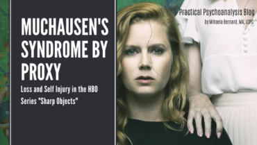 """Munchausen's Syndrome by Proxy, Loss and Self Injury in the HBO Series """"Sharp Objects"""""""